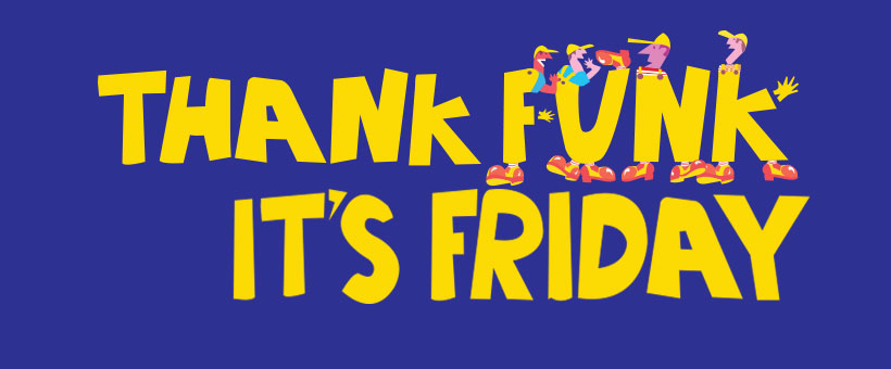 thank funk its friday